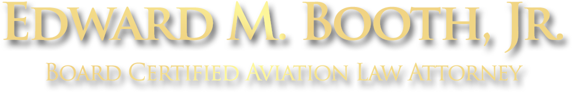 Edward M. Booth, Jr. Board Certified Aviation Law Attorney